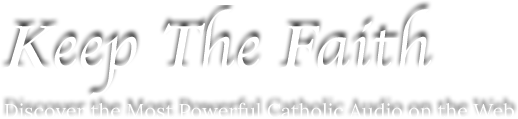 Traditional Catholic Audio Producer | Keep the Faith